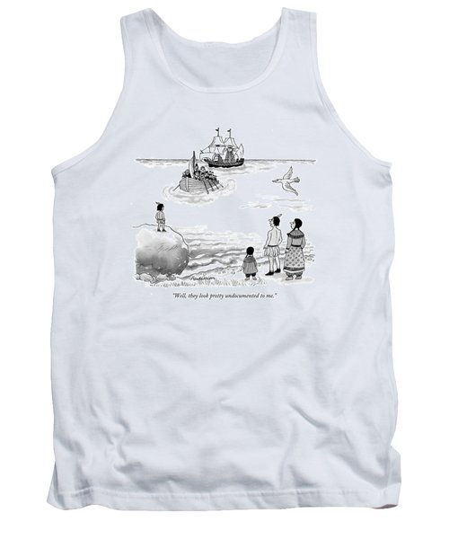 Well, They Look Pretty Undocumented To Me Tank Top