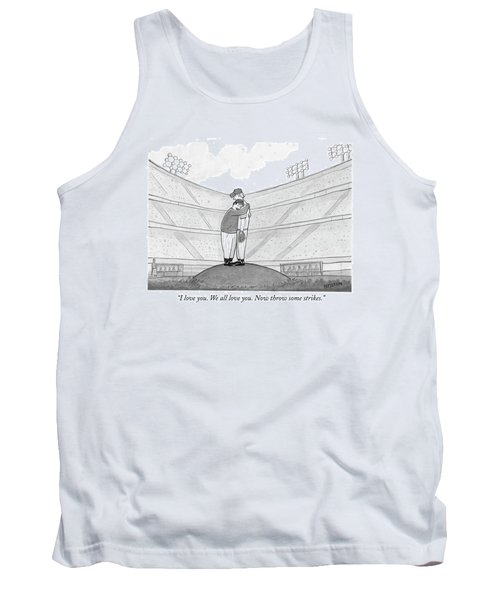 I Love You. We All Love You. Now Throw Some Tank Top