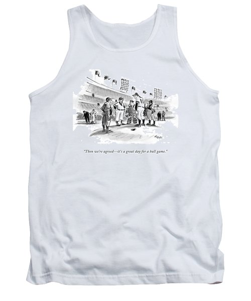 Then We're Agreed - It's A Great Day For A Ball Tank Top