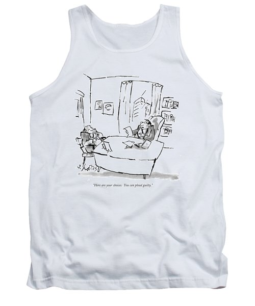 Here Are Your Choices. You Can Plead Guilty Tank Top