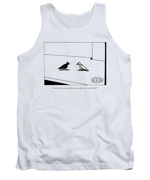 I Can't Believe You Symbolize Peace When You're Tank Top