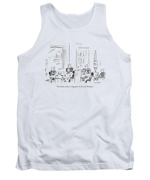You Know Who's A Big Pain In The Ass? Europe Tank Top