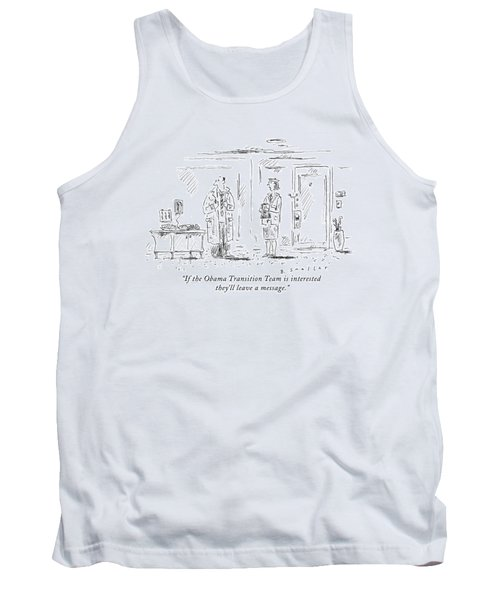 If The Obama Transition Team Is Interested Tank Top