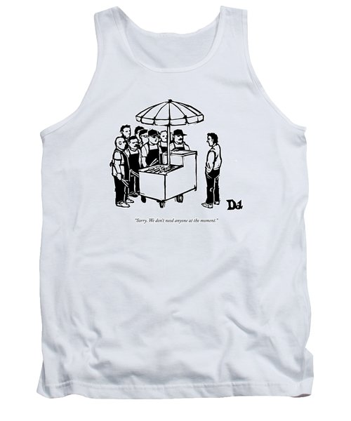 Sorry. We Don't Need Anyone At The Moment Tank Top