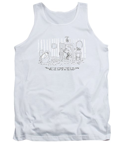 Boy, Am I Out Of Breath.  I Had To Run Crying Tank Top