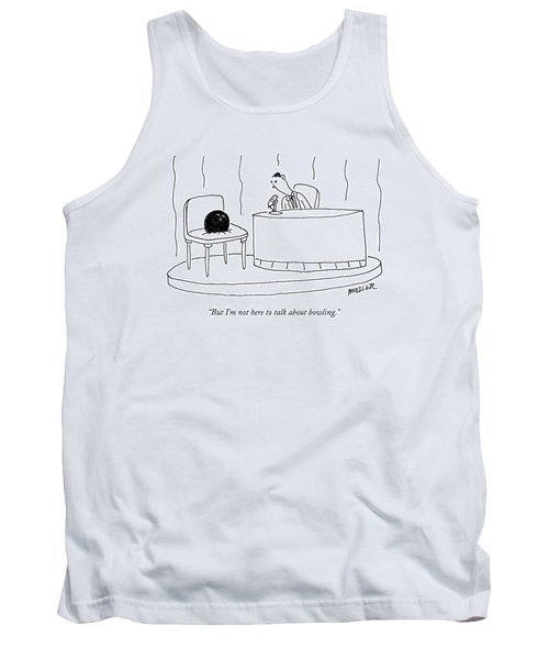 But I'm Not Here To Talk About Bowling Tank Top
