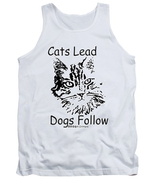 Cats Lead Dogs Follow Tank Top by Robyn Stacey