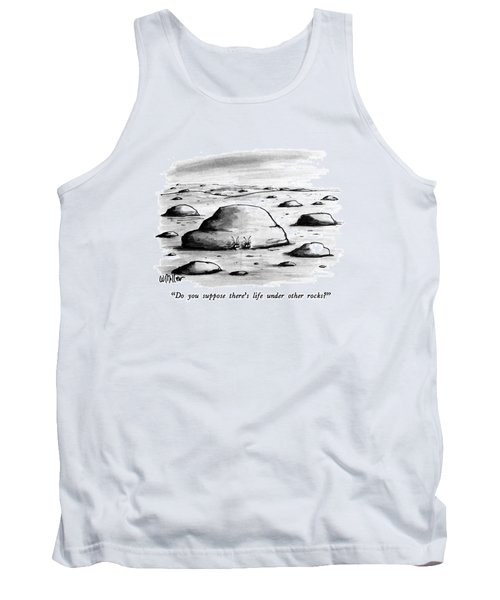 Do You Suppose There's Life Under Other Rocks? Tank Top