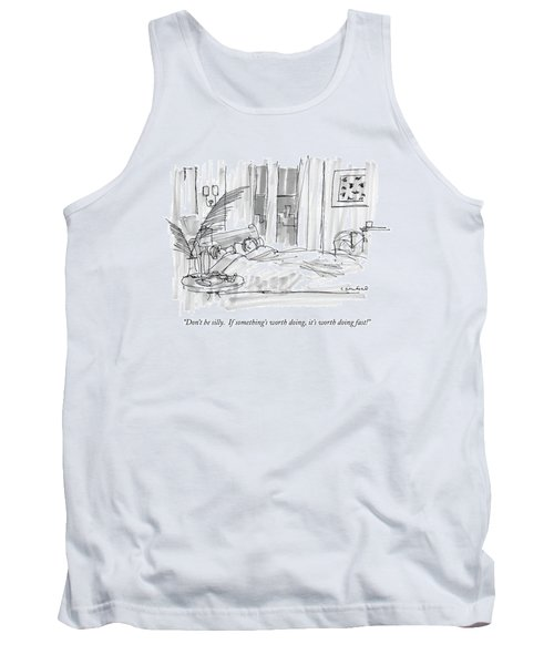 Don't Be Silly.  If Something's Worth Doing Tank Top