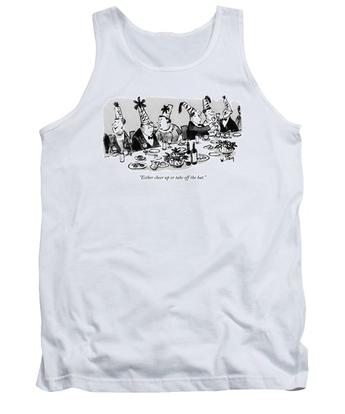 Either Cheer Up Or Take Off The Hat Tank Top