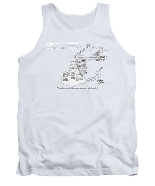 Goodbye, Masked Kid, And Thanks For All The Help! Tank Top