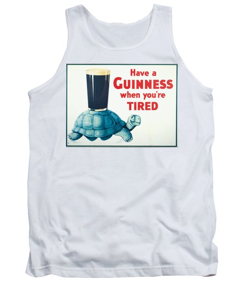 Have A Guinness When You're Tired Tank Top