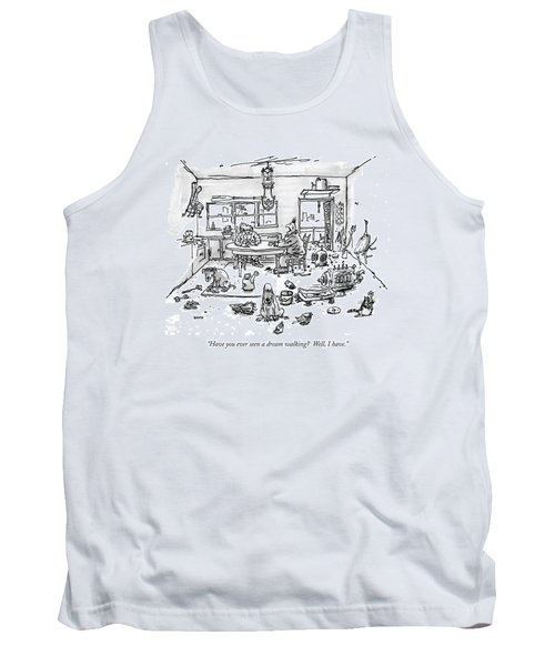 Have You Ever Seen A Dream Walking?  Well Tank Top