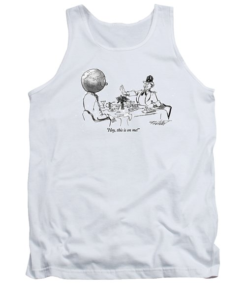 Hey, This Is On Me! Tank Top