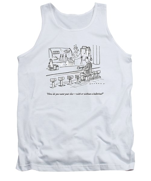 How Do You Want Your Slice - With Or Tank Top