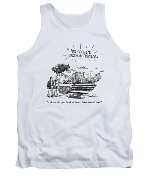 I Detect The Fine Hand Of James Baker Behind That Tank Top by Dana Fradon