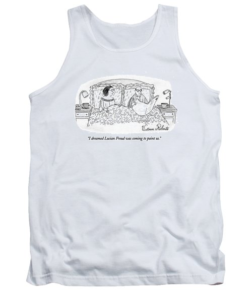 I Dreamed Lucian Freud Was Coming To Paint Us Tank Top