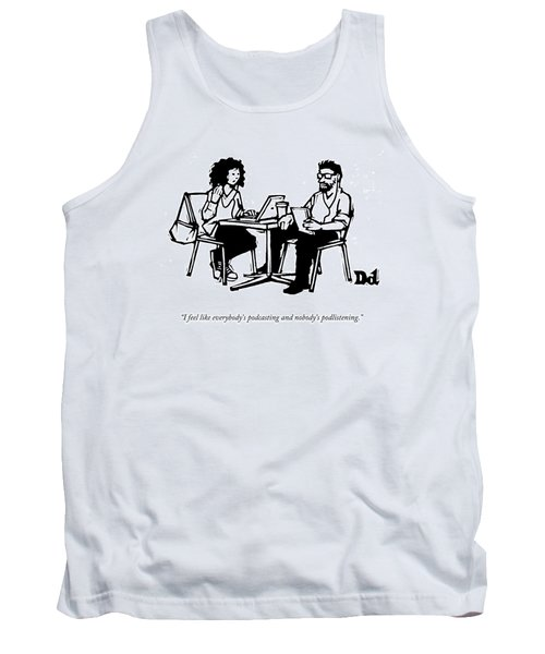 I Feel Like Everybody's Podcasting And Nobody's Tank Top