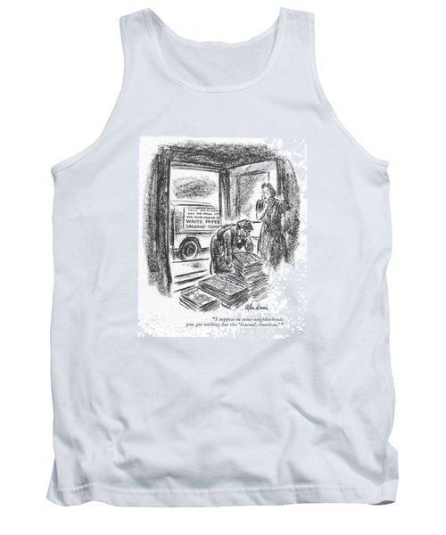 I Suppose In Some Neighborhoods You Get Nothing Tank Top