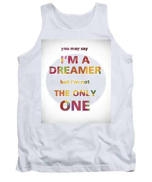 I'm A Dreamer But I'm Not The Only One Tank Top by Gina Dsgn