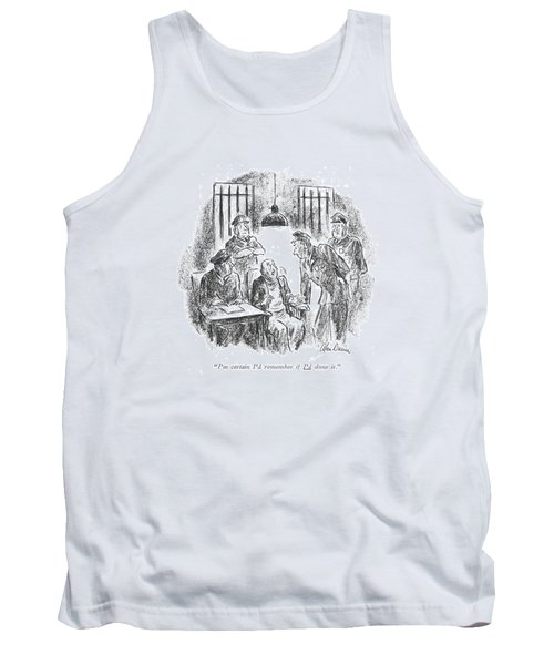 I'm Certain I'd Remember If I'd Done It Tank Top