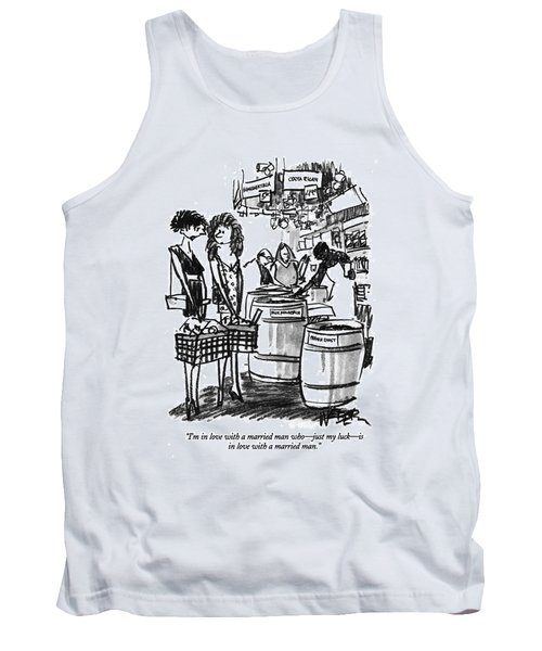 I'm In Love With A Married Man Who - Just My Luck Tank Top