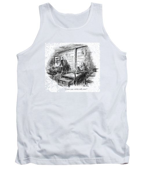 It's Just A Gag - Nobody Really Comes Tank Top