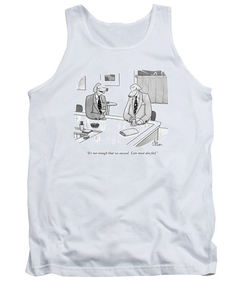 It's Not Enough That We Succeed.  Cats Tank Top by Leo Cullum