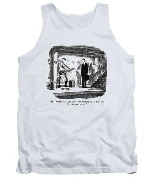 It's People Like You Who Are Ruining Rock Tank Top