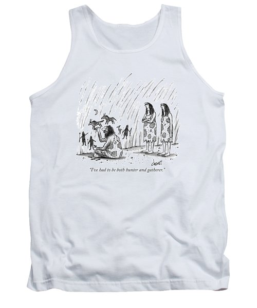 I've Had To Be Both Hunter And Gatherer Tank Top