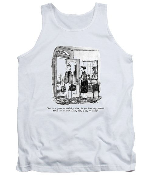 Just As A Point Of Curiosity Tank Top
