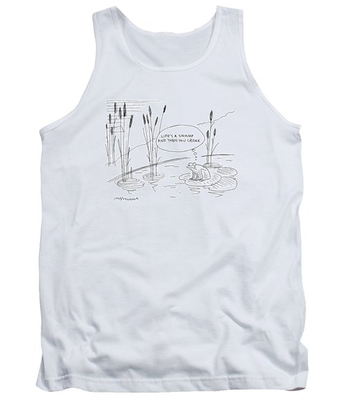 'life's A Swamp And Then You Croak.' Tank Top