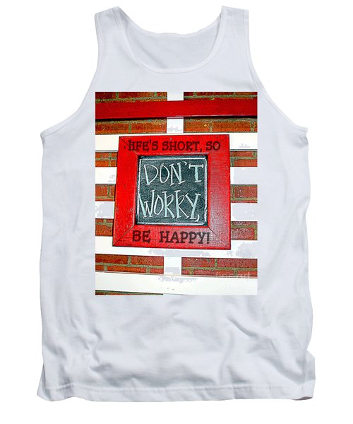 Life's Short So Don't Worry Be Happy Tank Top