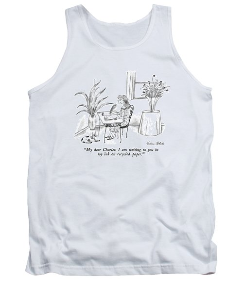 My Dear Charles: I Am Writing To You In Soy Ink Tank Top