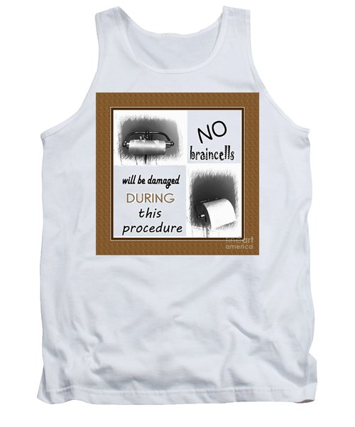 No Braincells Will Be Damaged Tank Top by Barbara Griffin