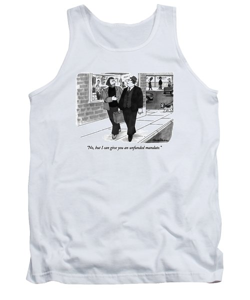 No, But I Can Give You An Unfunded Mandate Tank Top by J.B. Handelsman