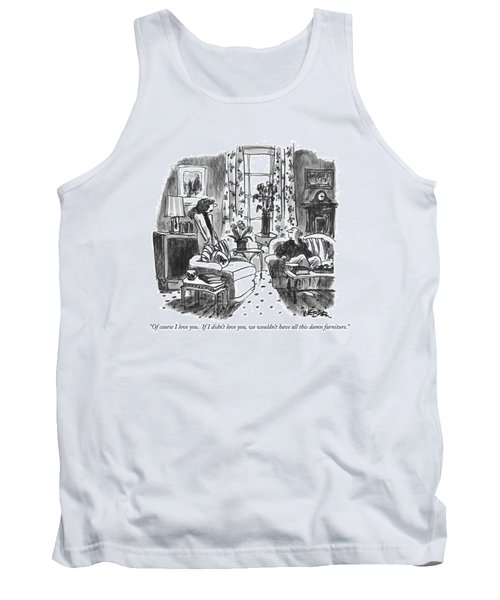 Of Course I Love You.  If I Didn't Love Tank Top