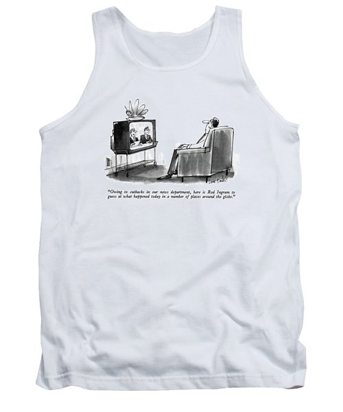 Owing To Cutbacks In Our News Department Tank Top