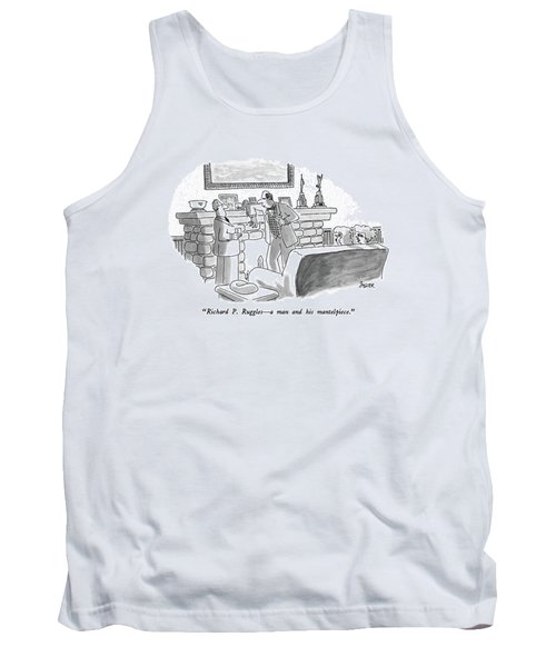Richard P. Ruggles - A Man And His Mantelpiece Tank Top