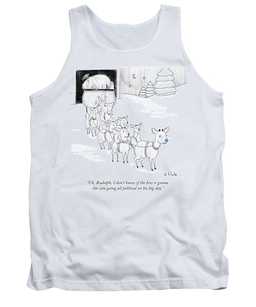 Rudolph I Don't Know If The Boss Is Gonna Like Tank Top