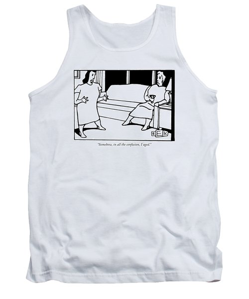 Somehow, In All The Confusion, I Aged Tank Top