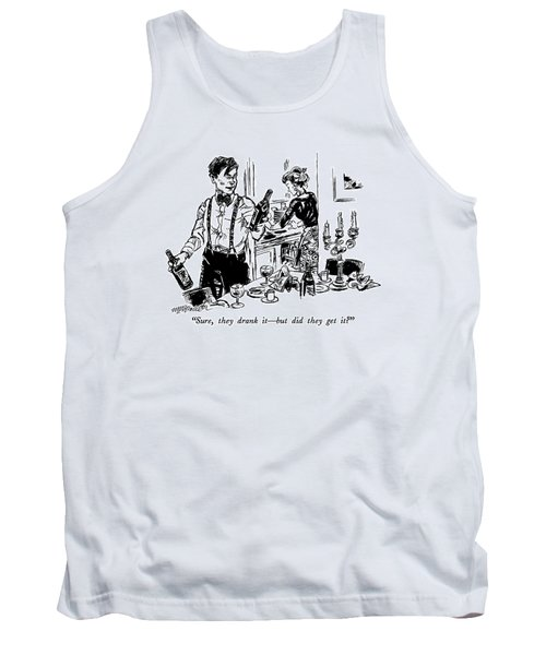 Sure, They Drank It - But Did They Get It? Tank Top
