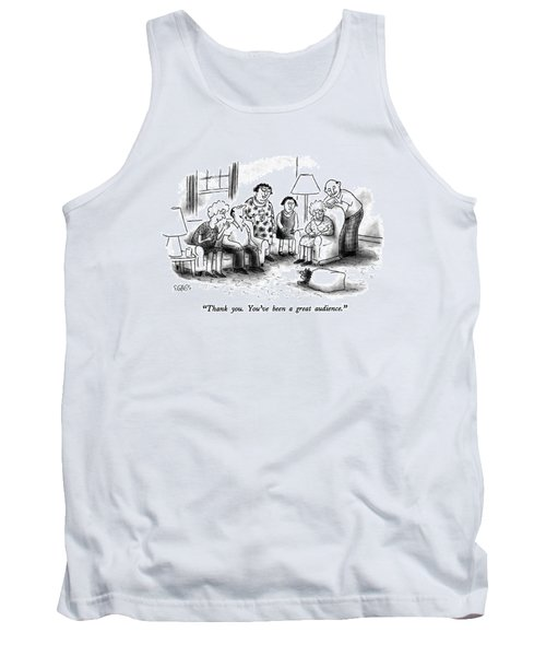 Thank You.  You've Been A Great Audience Tank Top
