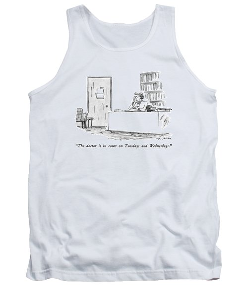 The Doctor Is In Court On Tuesdays And Wednesdays Tank Top