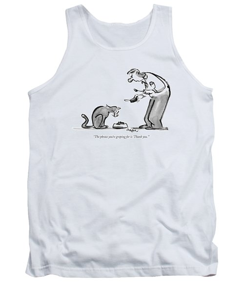 The Phrase You're Groping For Is 'thank You.' Tank Top