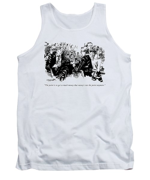 The Point Is To Get So Much Money That Money's Tank Top