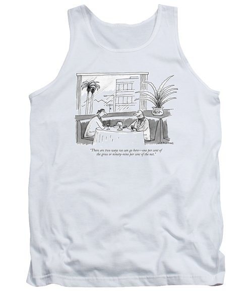 There Are Two Ways We Can Go Here - One Per Cent Tank Top