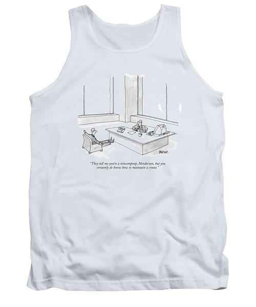 They Tell Me You're A Nincompoop Tank Top