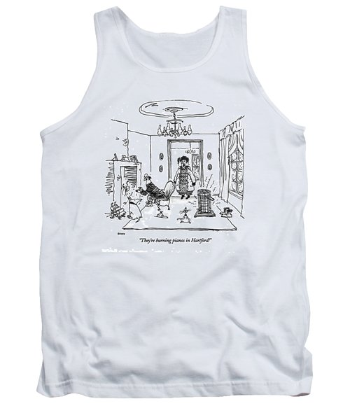 They're Burning Pianos In Hartford! Tank Top