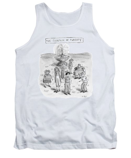 Title: The Fountain Of Puberty. A Bunch Of Really Tank Top